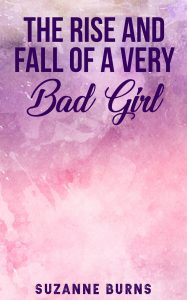 Front cover of the Rise and Fall of a Very Bad Girl by Suzanne Burns